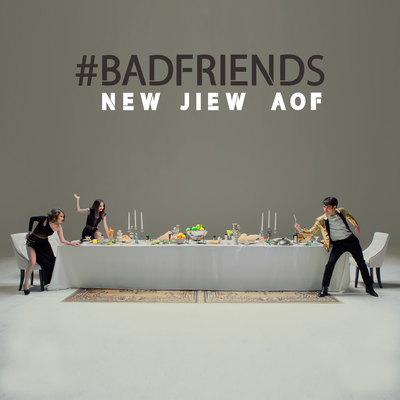 BAD FRIENDS - NEW JIEW AOF