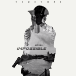 Impossible - TIMETHAI ธามไท
